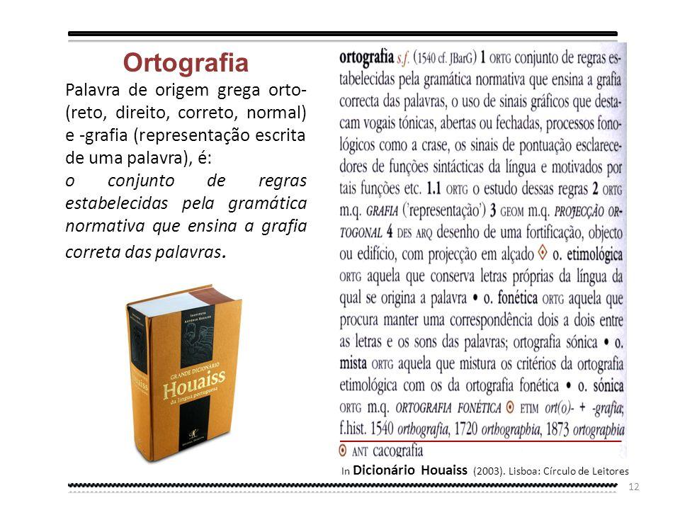 Ortografia Palavra de origem grega orto- (reto, direito, correto, normal) e -grafia (representação escrita de uma palavra), é: