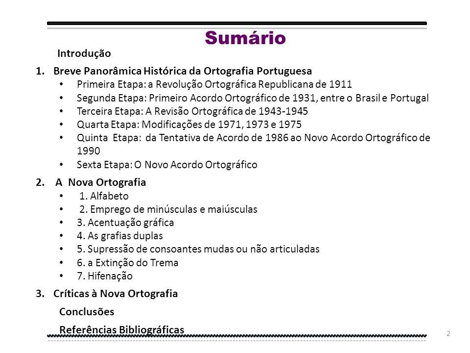 Sumário Introdução Breve Panorâmica Histórica da Ortografia Portuguesa