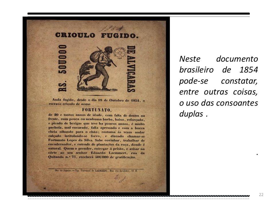 Neste documento brasileiro de 1854 pode-se constatar, entre outras coisas, o uso das consoantes duplas .