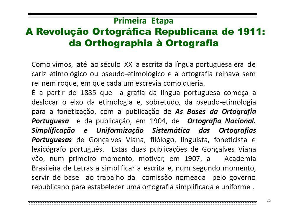 Primeira Etapa A Revolução Ortográfica Republicana de 1911: da Orthographia à Ortografia.