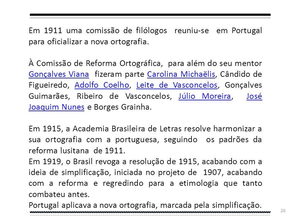 Em 1911 uma comissão de filólogos reuniu-se em Portugal para oficializar a nova ortografia.