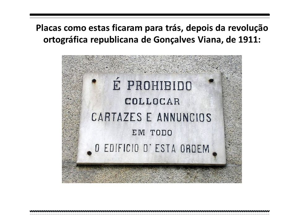 Placas como estas ficaram para trás, depois da revolução ortográfica republicana de Gonçalves Viana, de 1911: