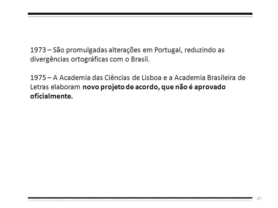 1973 – São promulgadas alterações em Portugal, reduzindo as divergências ortográficas com o Brasil.