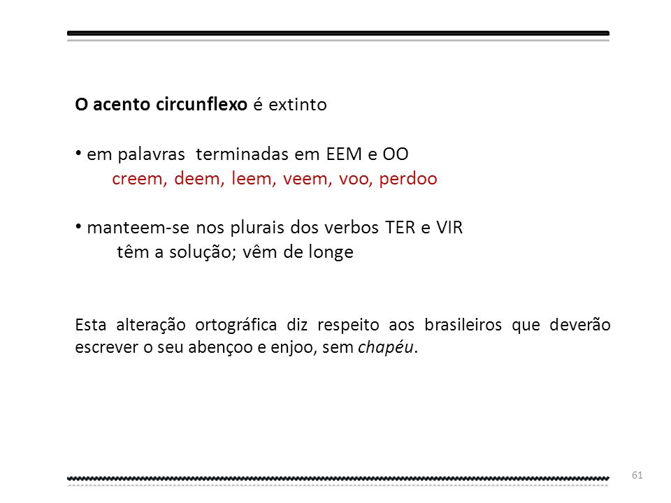 O acento circunflexo é extinto em palavras terminadas em EEM e OO