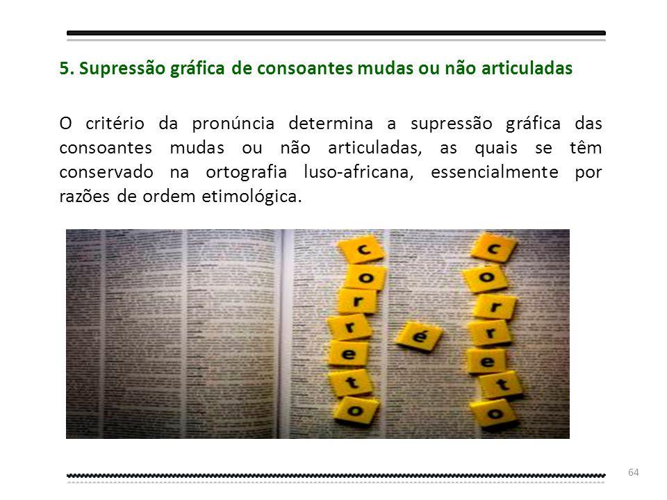 5. Supressão gráfica de consoantes mudas ou não articuladas