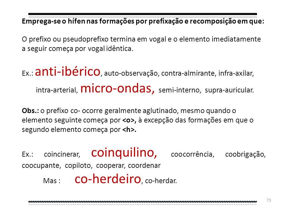 Emprega-se o hífen nas formações por prefixação e recomposição em que: