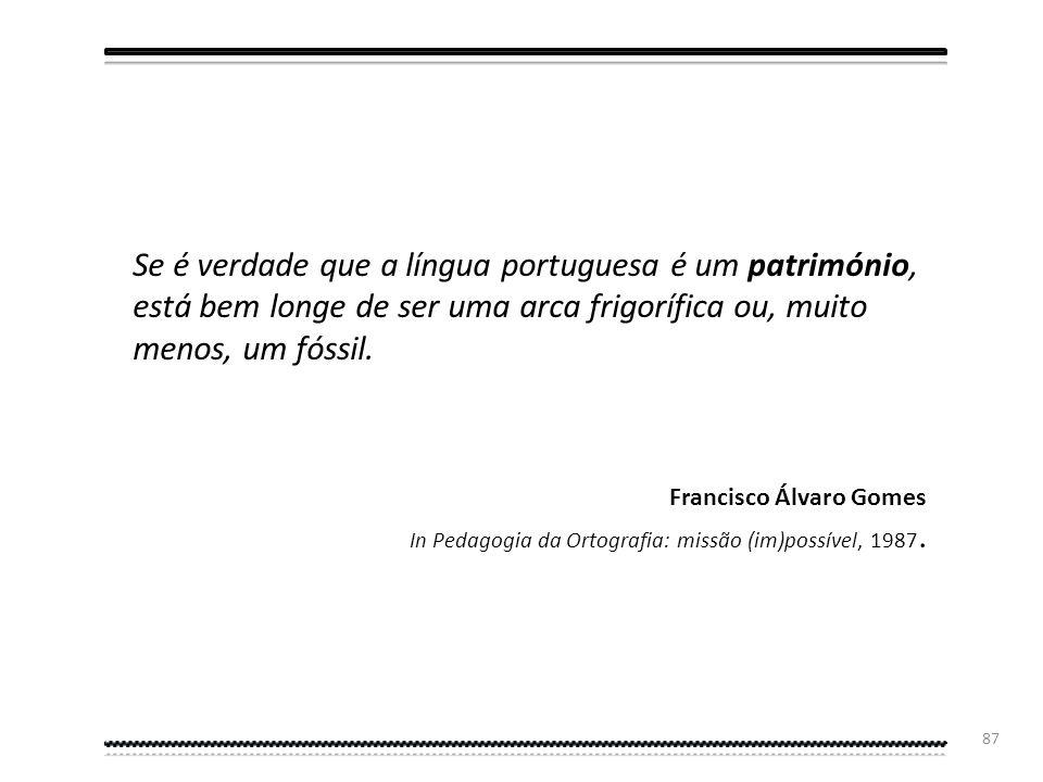 Se é verdade que a língua portuguesa é um património, está bem longe de ser uma arca frigorífica ou, muito menos, um fóssil.