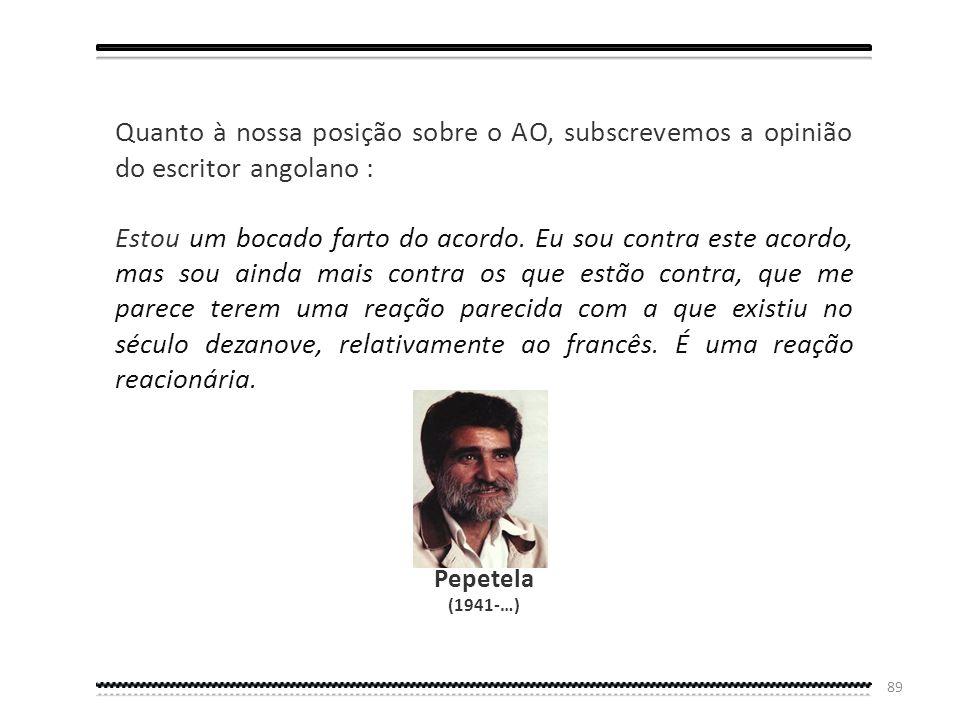 Quanto à nossa posição sobre o AO, subscrevemos a opinião do escritor angolano :