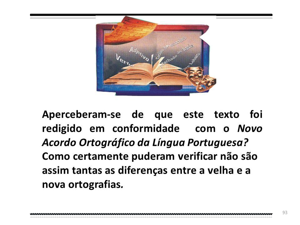 Aperceberam-se de que este texto foi redigido em conformidade com o Novo Acordo Ortográfico da Língua Portuguesa