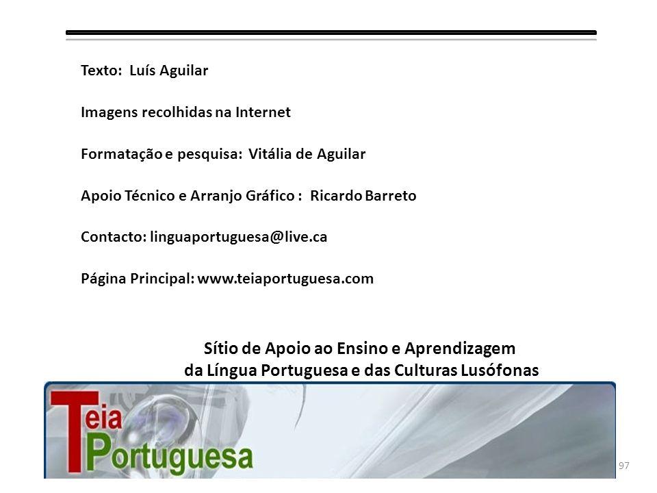 Texto: Luís Aguilar Imagens recolhidas na Internet. Formatação e pesquisa: Vitália de Aguilar. Apoio Técnico e Arranjo Gráfico : Ricardo Barreto.