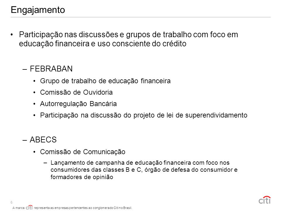 EngajamentoParticipação nas discussões e grupos de trabalho com foco em educação financeira e uso consciente do crédito.