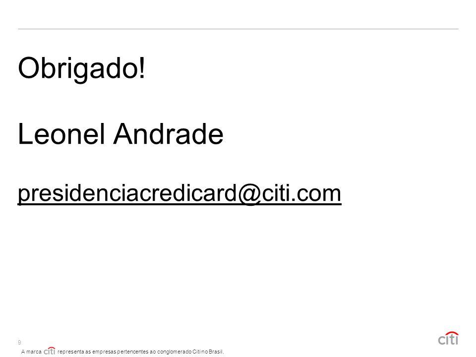 Obrigado! Leonel Andrade presidenciacredicard@citi.com