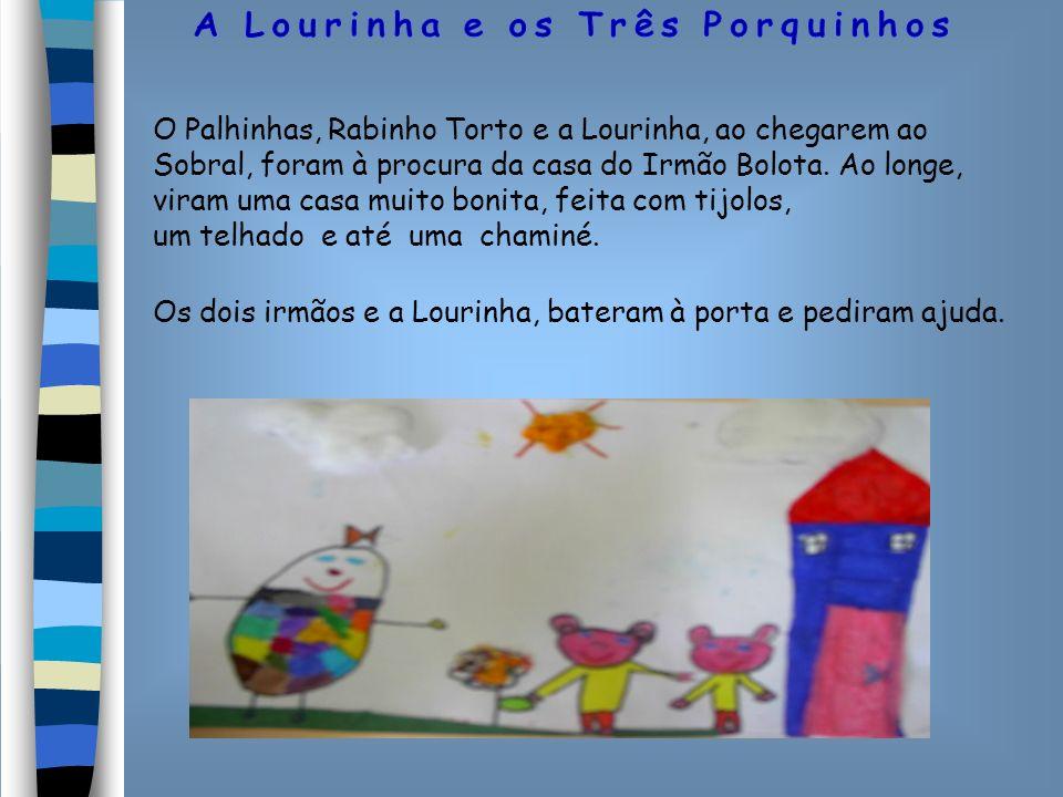 O Palhinhas, Rabinho Torto e a Lourinha, ao chegarem ao Sobral, foram à procura da casa do Irmão Bolota. Ao longe, viram uma casa muito bonita, feita com tijolos,