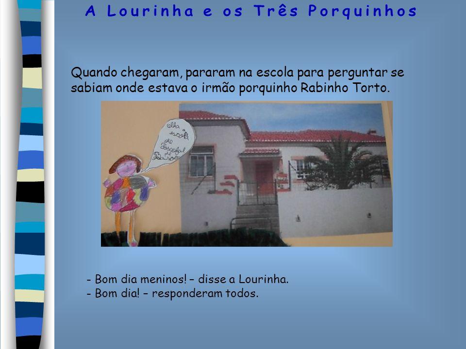 Quando chegaram, pararam na escola para perguntar se sabiam onde estava o irmão porquinho Rabinho Torto.