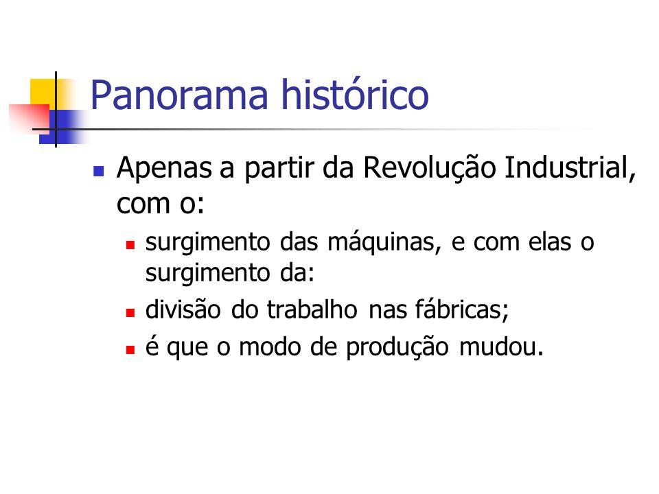 Panorama histórico Apenas a partir da Revolução Industrial, com o: