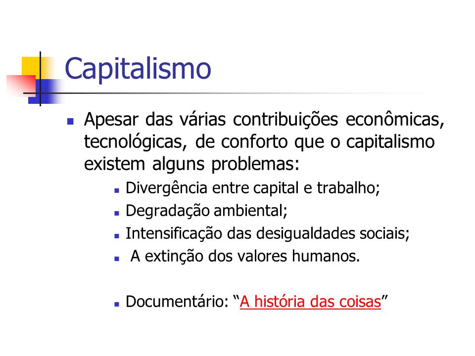 Capitalismo Apesar das várias contribuições econômicas, tecnológicas, de conforto que o capitalismo existem alguns problemas: