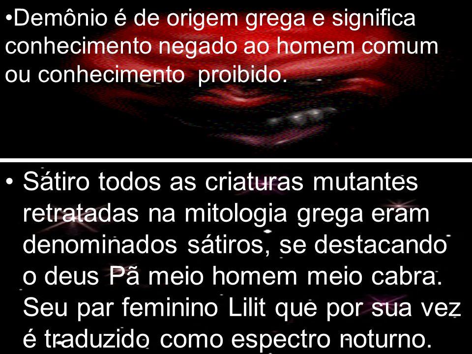 Demônio é de origem grega e significa conhecimento negado ao homem comum ou conhecimento proibido.