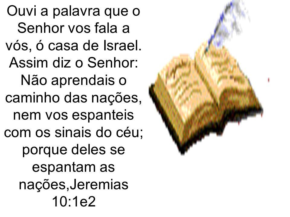 Ouvi a palavra que o Senhor vos fala a vós, ó casa de Israel