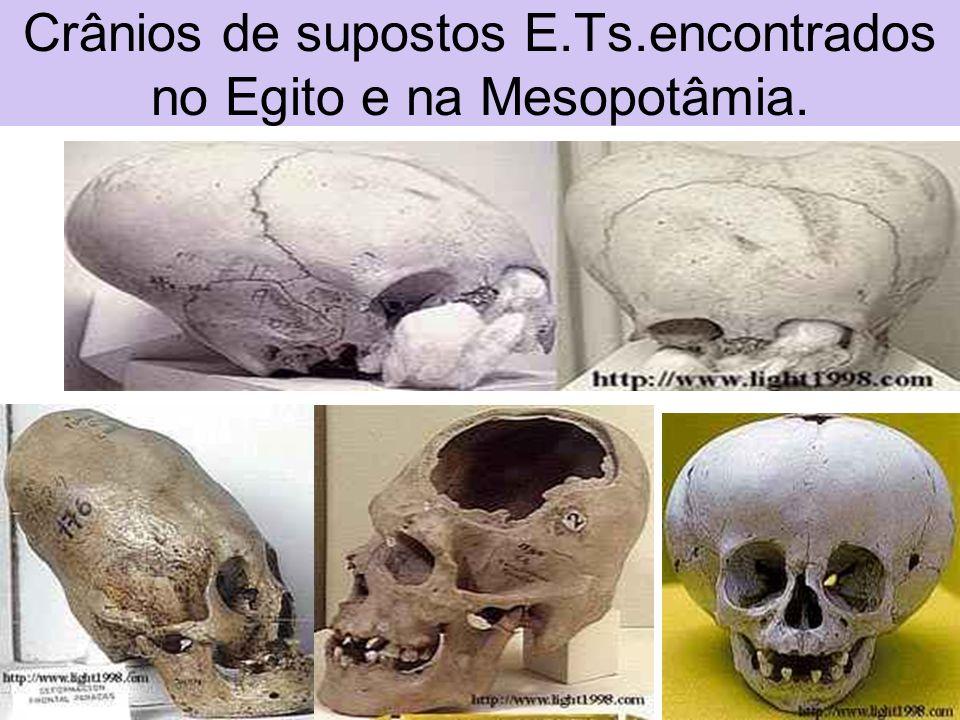 Crânios de supostos E.Ts.encontrados no Egito e na Mesopotâmia.