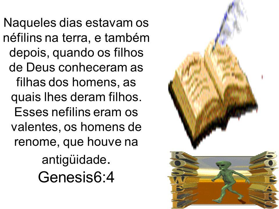 Naqueles dias estavam os néfilins na terra, e também depois, quando os filhos de Deus conheceram as filhas dos homens, as quais lhes deram filhos.
