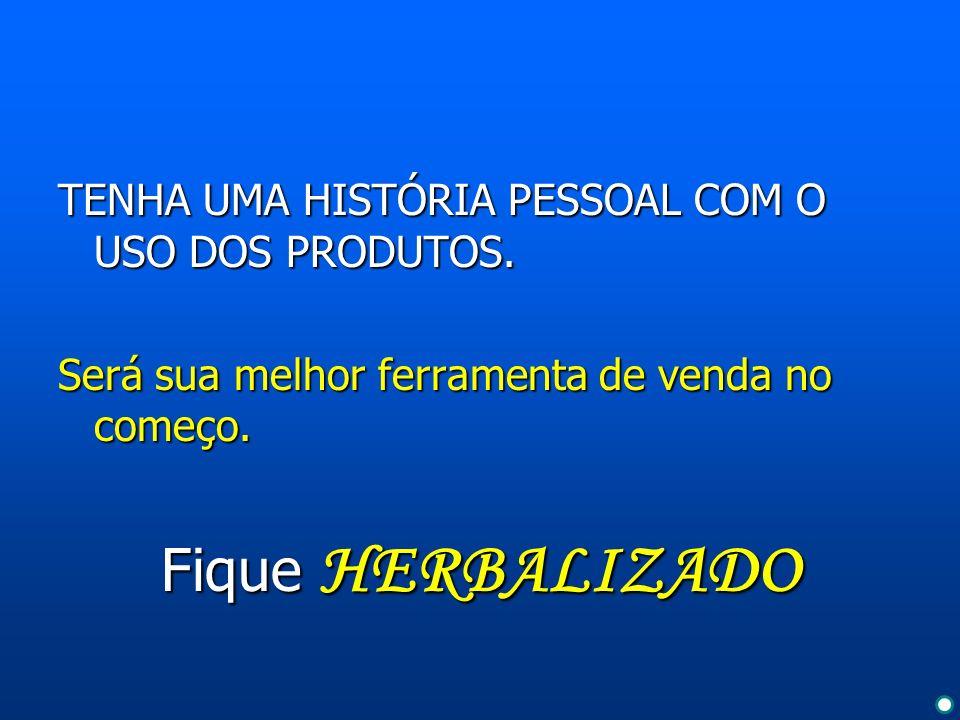 Fique HERBALIZADO TENHA UMA HISTÓRIA PESSOAL COM O USO DOS PRODUTOS.
