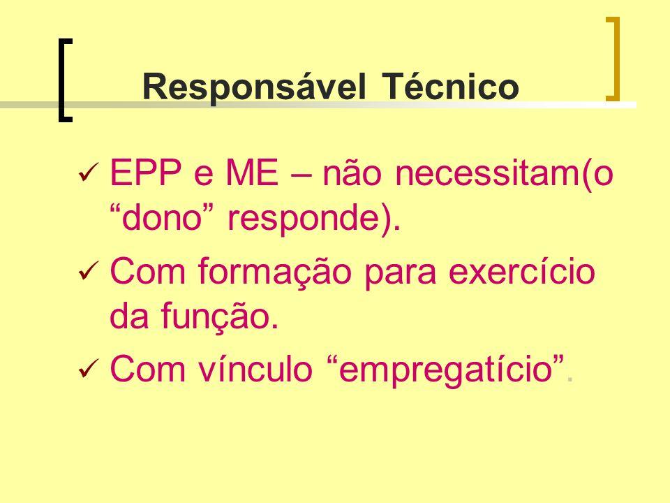 Responsável TécnicoEPP e ME – não necessitam(o dono responde). Com formação para exercício da função.