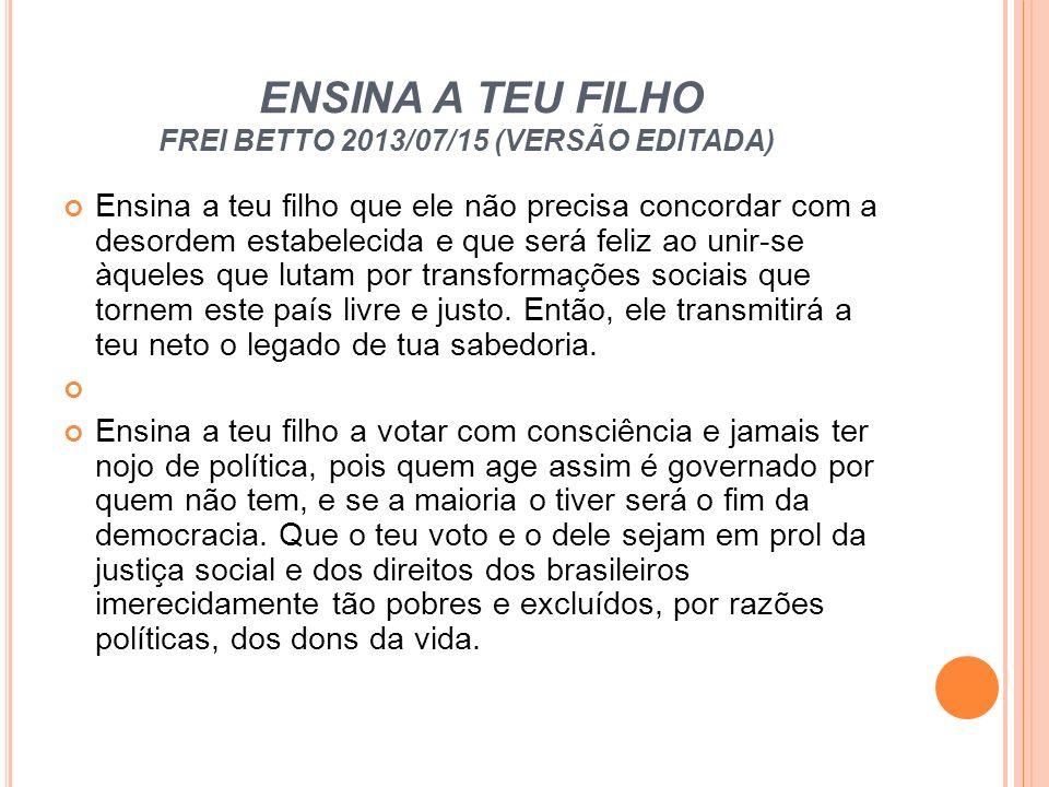 ENSINA A TEU FILHO FREI BETTO 2013/07/15 (VERSÃO EDITADA)