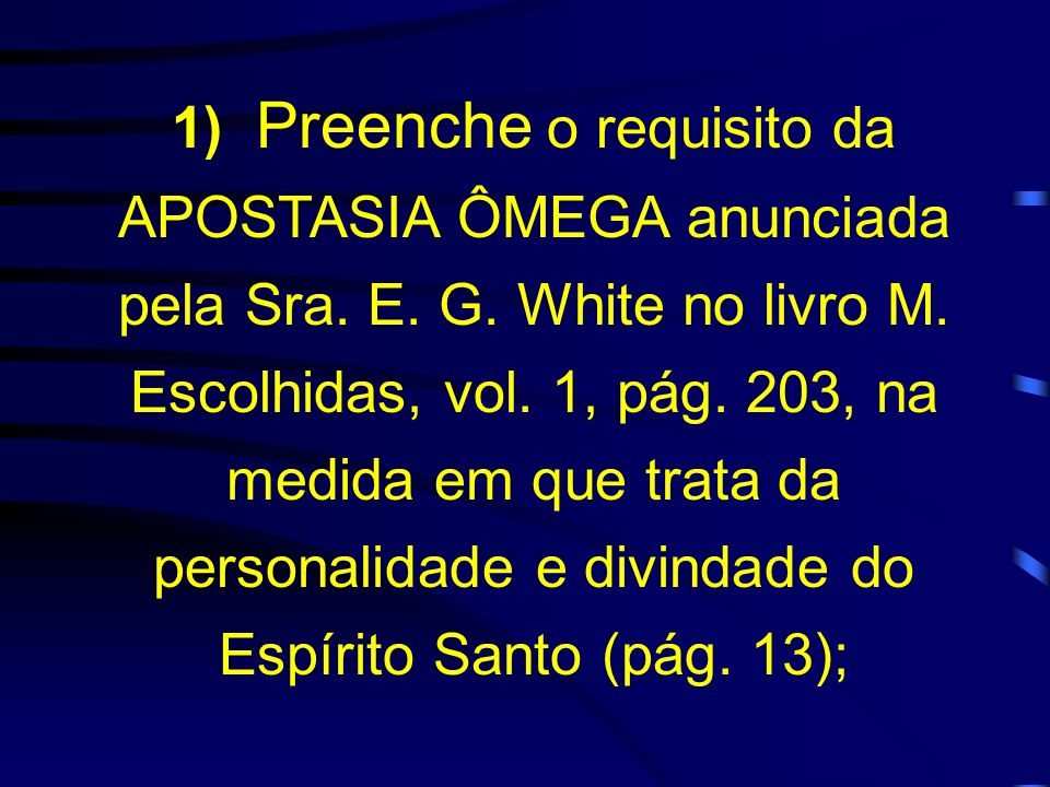 1) Preenche o requisito da APOSTASIA ÔMEGA anunciada pela Sra. E. G