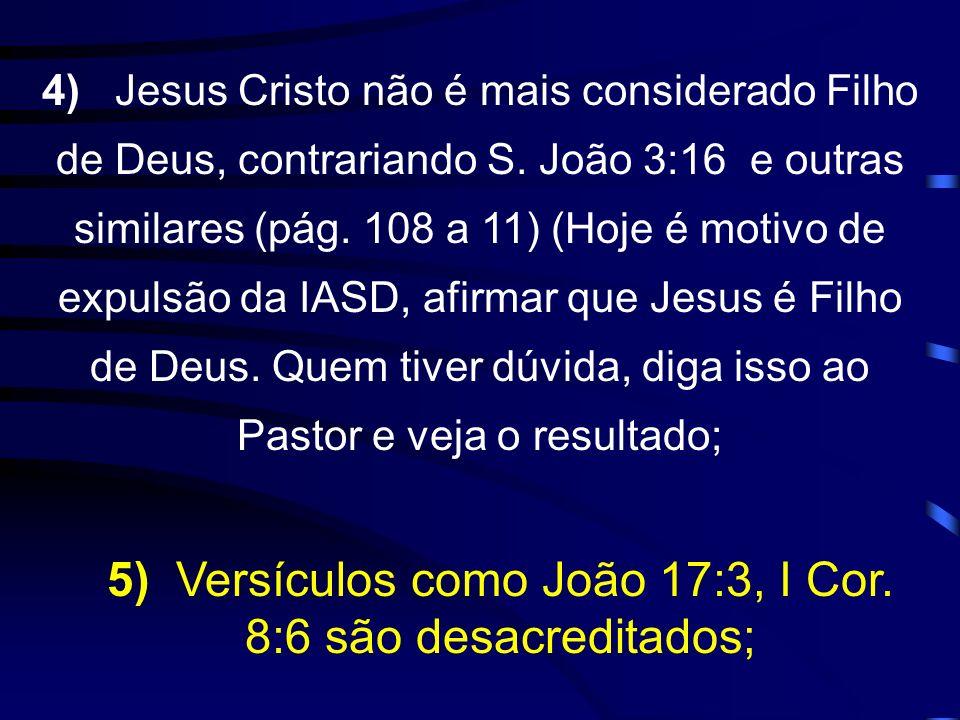 5) Versículos como João 17:3, I Cor. 8:6 são desacreditados;
