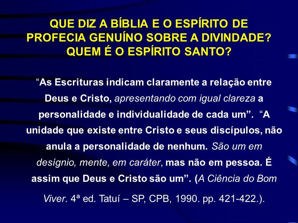 QUE DIZ A BÍBLIA E O ESPÍRITO DE PROFECIA GENUÍNO SOBRE A DIVINDADE