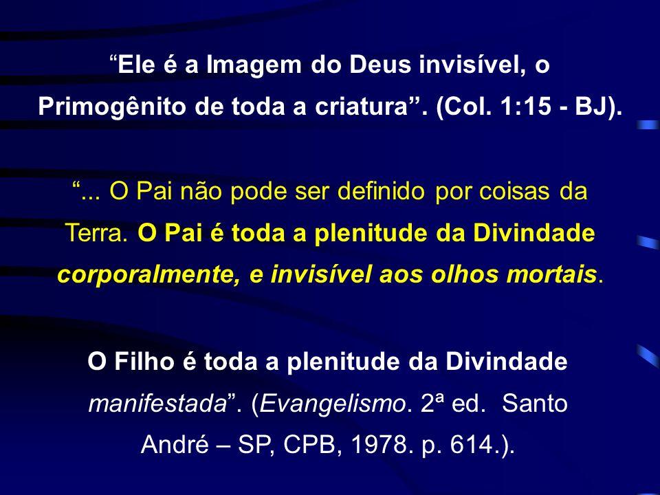 Ele é a Imagem do Deus invisível, o Primogênito de toda a criatura