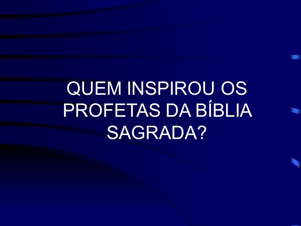 QUEM INSPIROU OS PROFETAS DA BÍBLIA SAGRADA