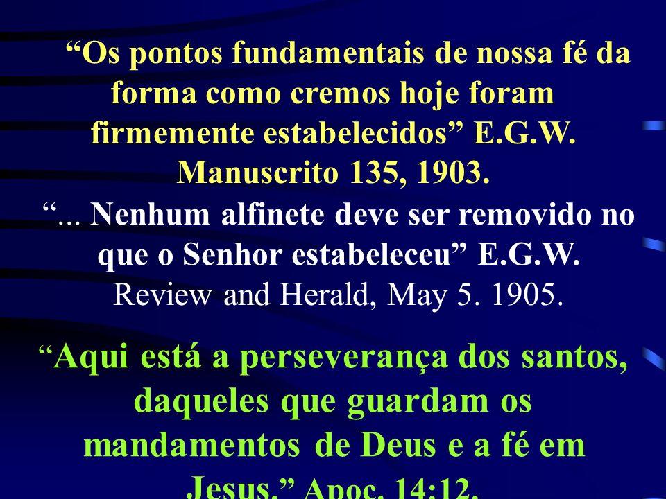 Os pontos fundamentais de nossa fé da forma como cremos hoje foram firmemente estabelecidos E.G.W. Manuscrito 135, 1903.