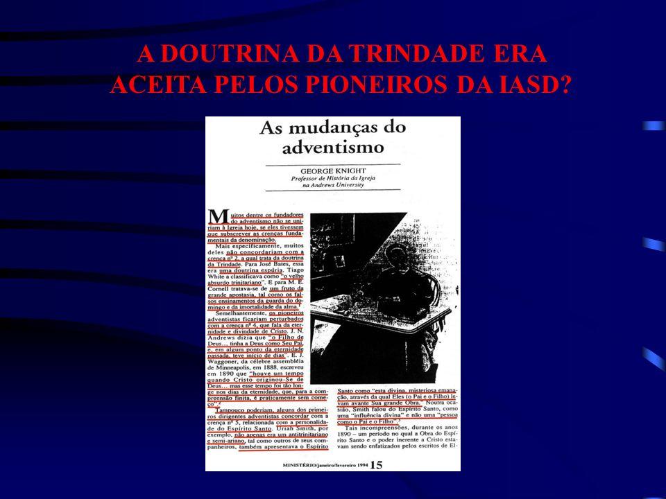 A DOUTRINA DA TRINDADE ERA ACEITA PELOS PIONEIROS DA IASD