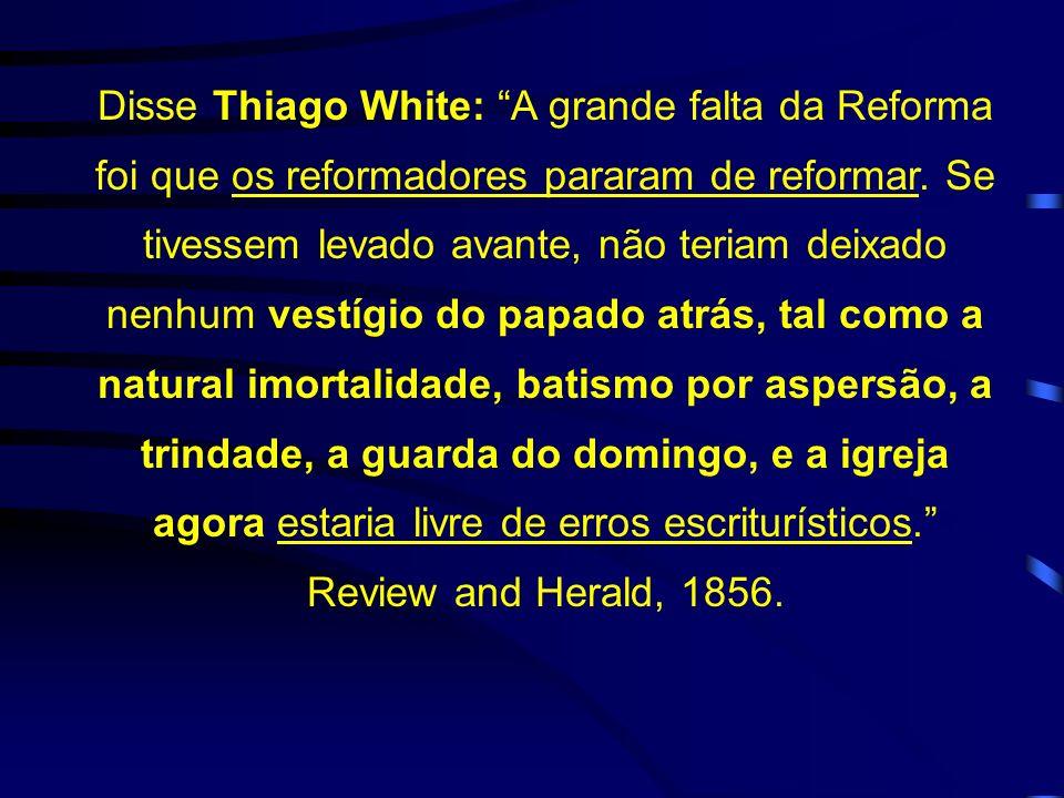 Disse Thiago White: A grande falta da Reforma foi que os reformadores pararam de reformar.