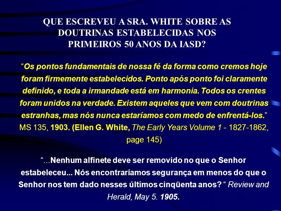 QUE ESCREVEU A SRA. WHITE SOBRE AS DOUTRINAS ESTABELECIDAS NOS PRIMEIROS 50 ANOS DA IASD