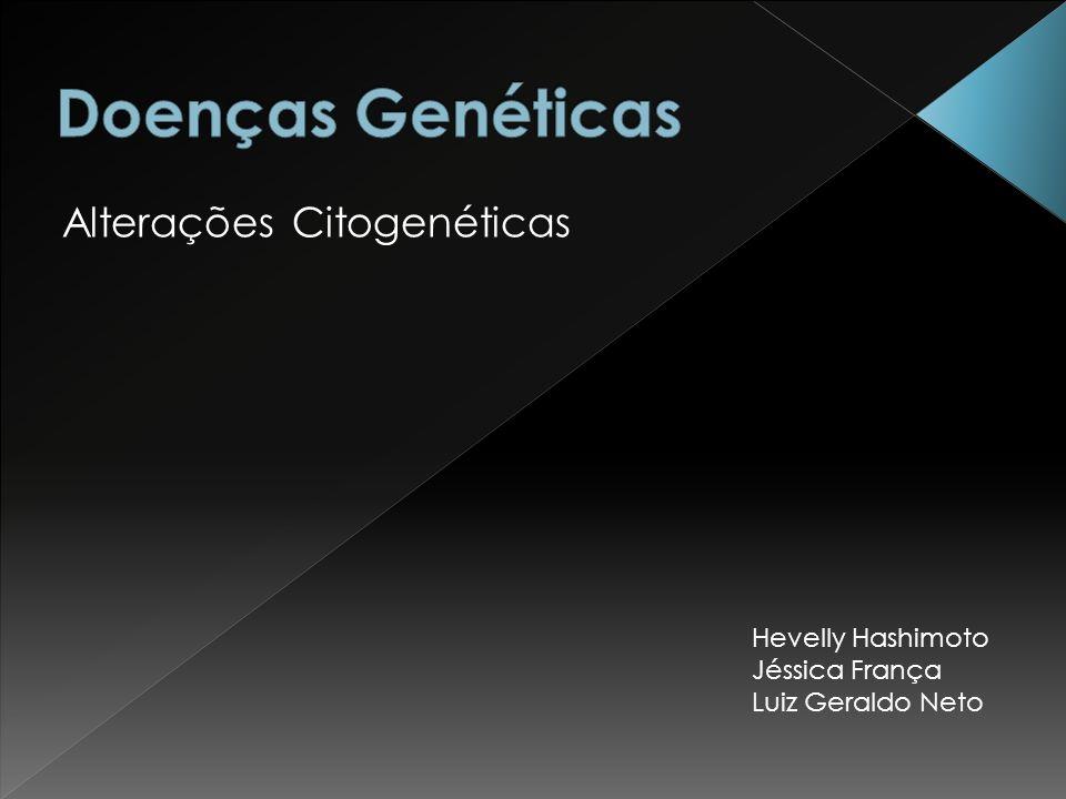 Doenças Genéticas Alterações Citogenéticas Hevelly Hashimoto
