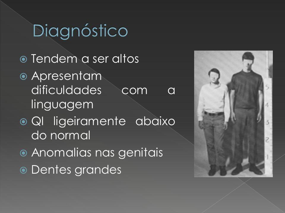 Diagnóstico Tendem a ser altos Apresentam dificuldades com a linguagem