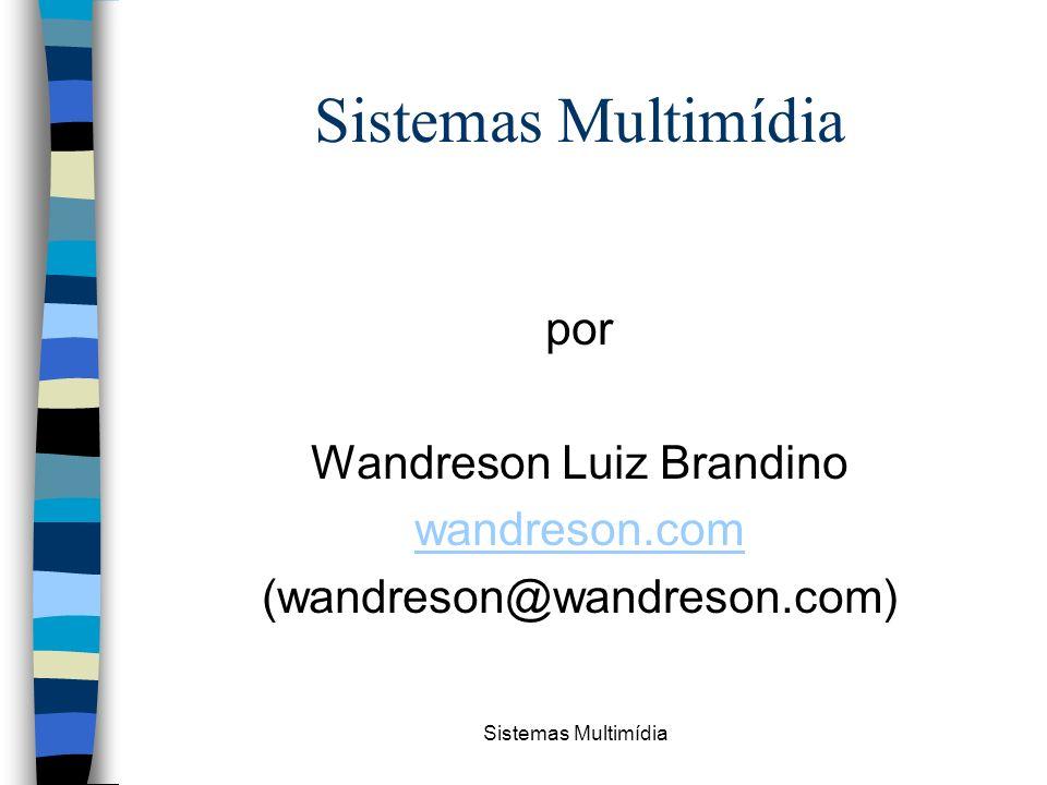 Sistemas Multimídia por Wandreson Luiz Brandino wandreson.com