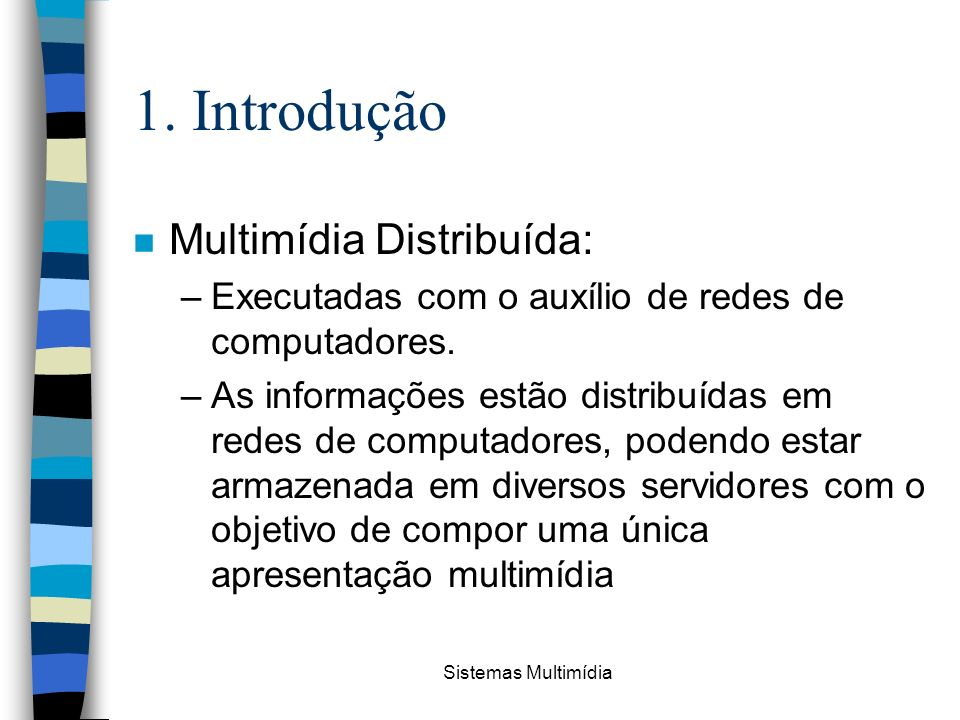 1. Introdução Multimídia Distribuída: