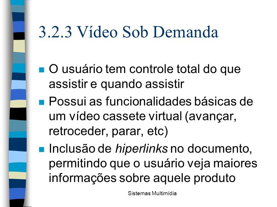 3.2.3 Vídeo Sob Demanda O usuário tem controle total do que assistir e quando assistir.