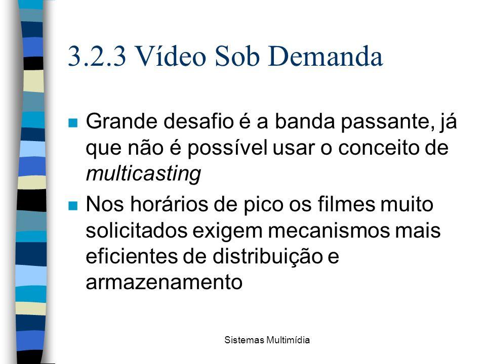3.2.3 Vídeo Sob Demanda Grande desafio é a banda passante, já que não é possível usar o conceito de multicasting.