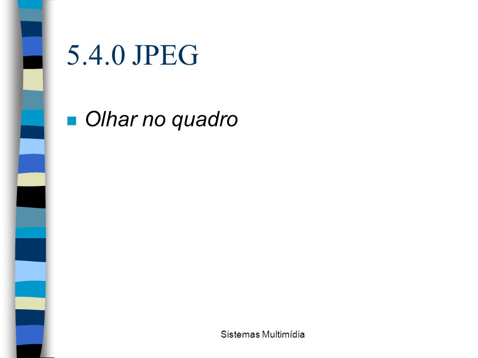 5.4.0 JPEG Olhar no quadro Sistemas Multimídia