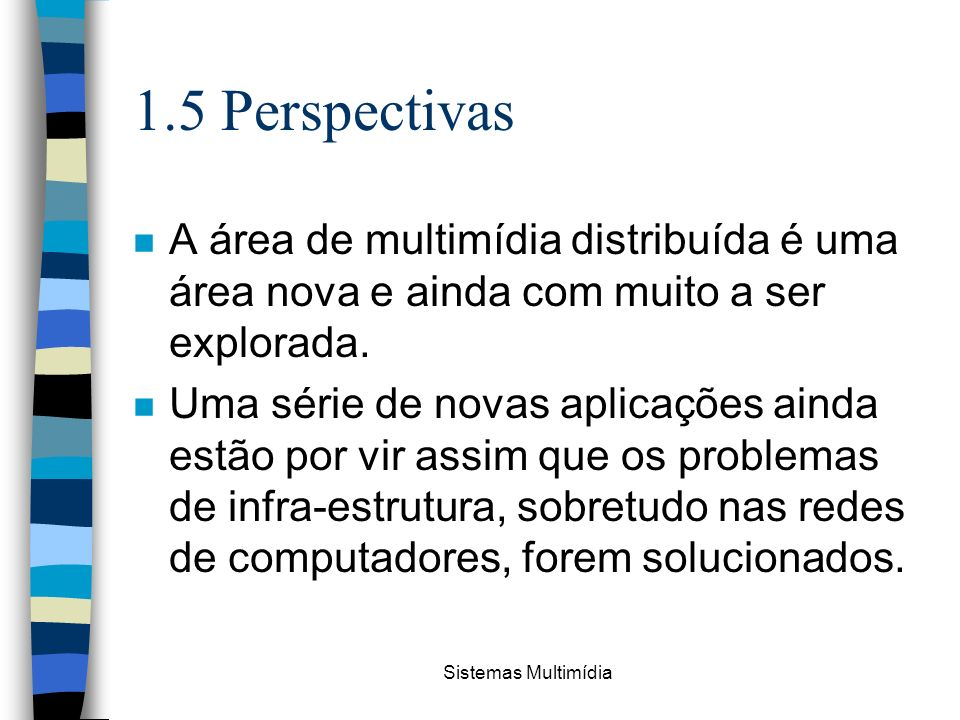 1.5 Perspectivas A área de multimídia distribuída é uma área nova e ainda com muito a ser explorada.