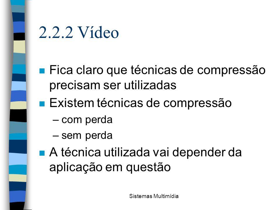 2.2.2 Vídeo Fica claro que técnicas de compressão precisam ser utilizadas. Existem técnicas de compressão.