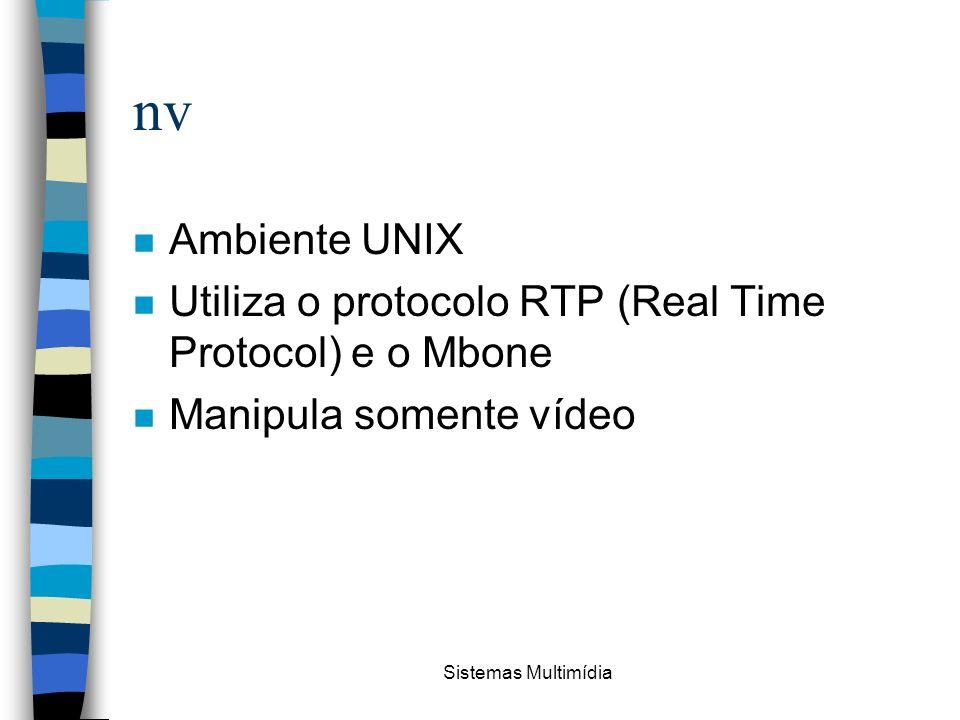nv Ambiente UNIX. Utiliza o protocolo RTP (Real Time Protocol) e o Mbone. Manipula somente vídeo.