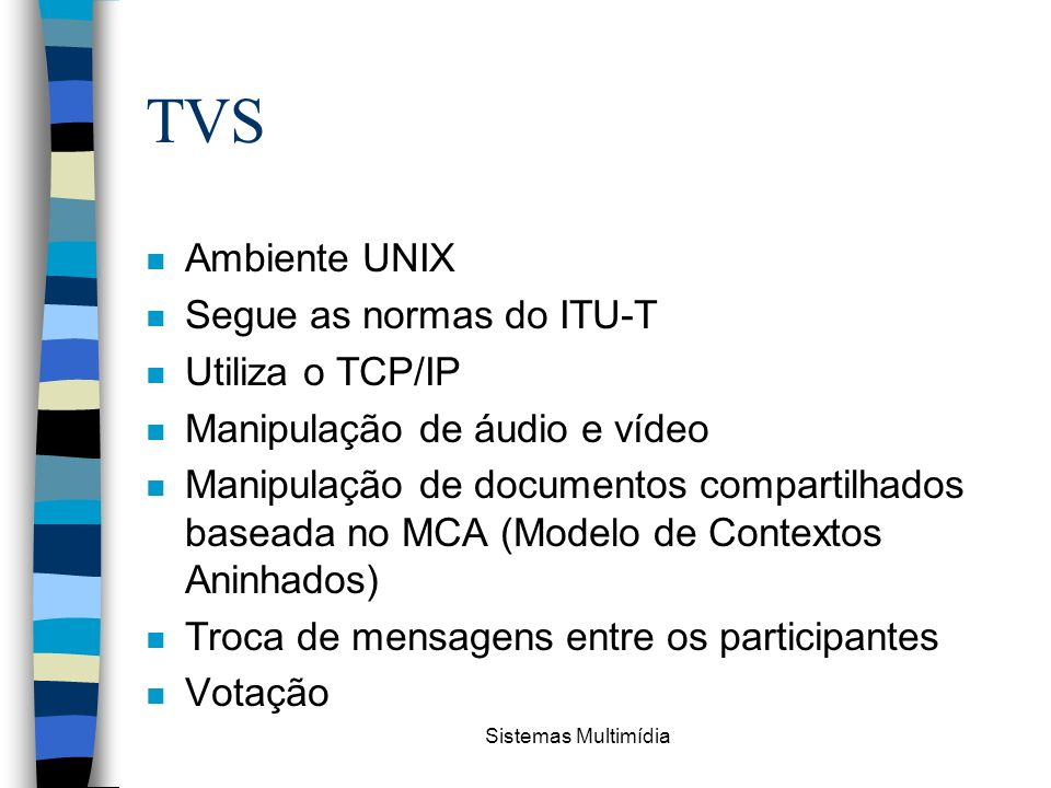 TVS Ambiente UNIX Segue as normas do ITU-T Utiliza o TCP/IP
