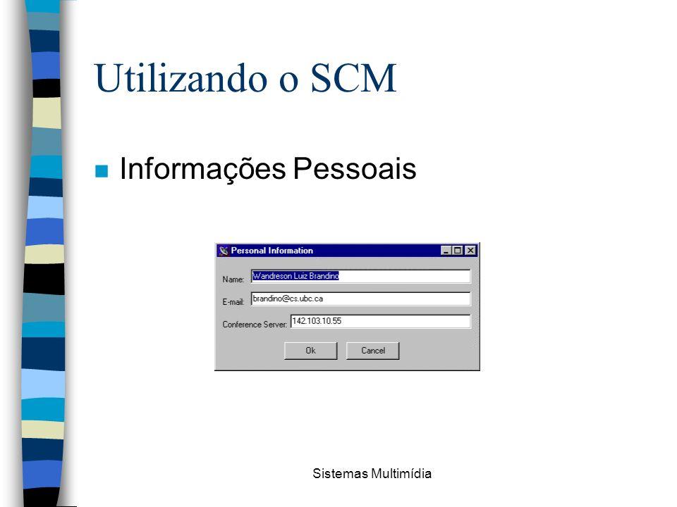 Utilizando o SCM Informações Pessoais Sistemas Multimídia