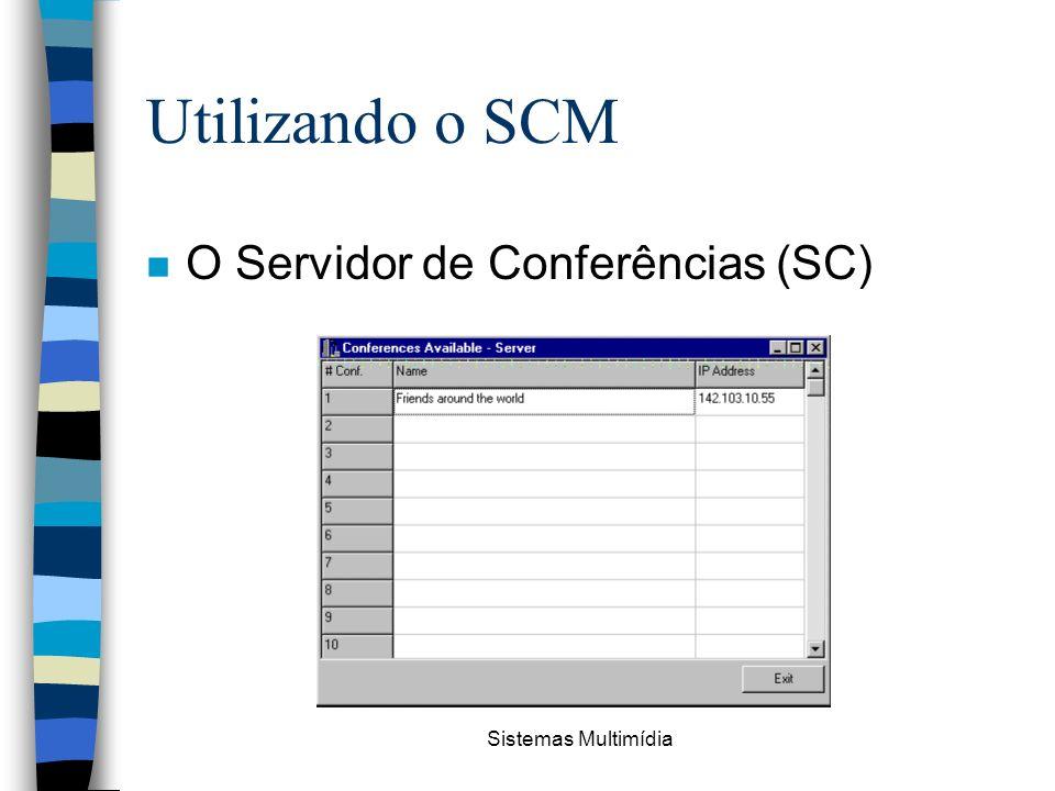 Utilizando o SCM O Servidor de Conferências (SC) Sistemas Multimídia