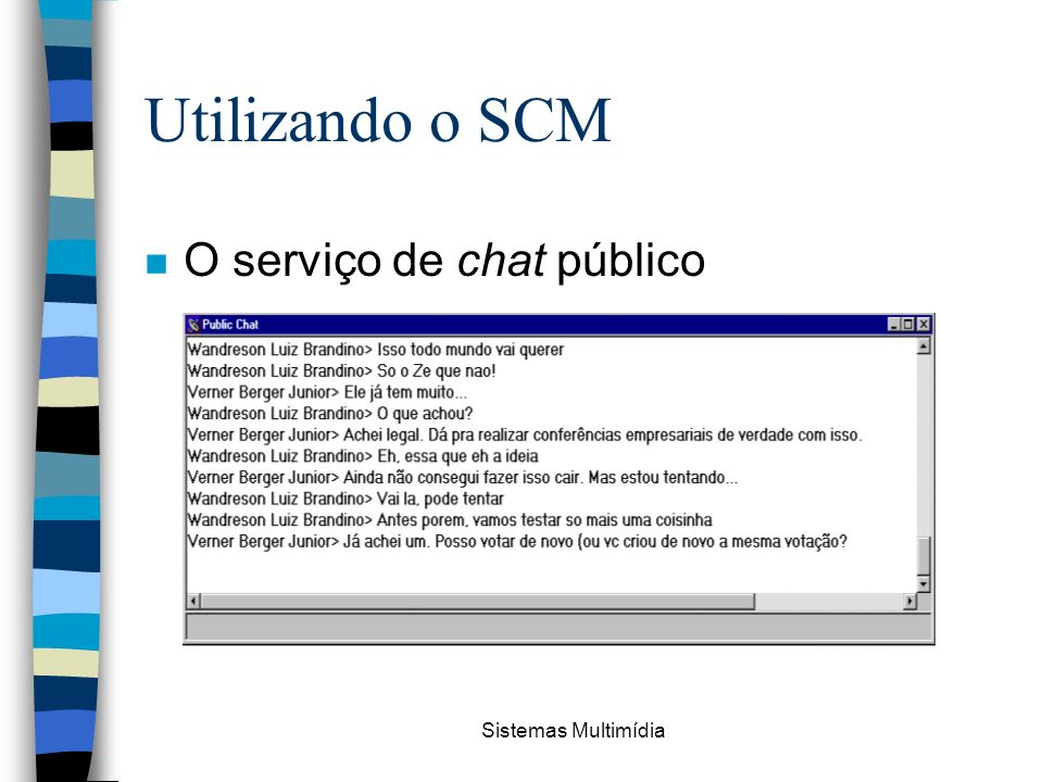 Utilizando o SCM O serviço de chat público Sistemas Multimídia